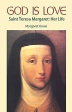 God Is Love: Saint Teresa Margaret : Her Life, Margaret Rowe, New Book