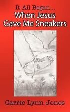 It All Began... When Jesus Gave Me Sneakers (Paperback or Softback)