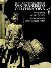 Genthe's Photographs of San Francisco's Old Chinatown, John Kuo Wei Tchen, Good