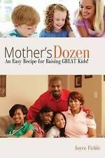 NEW Mother's Dozen: An Easy Recipe for Raising GREAT Kids! by Joyce Fields