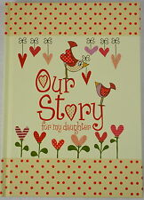 'Our Story' For My Daughter- Baby Keepsake Journal- BN- Birth to 18th Birthday