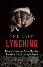 The Last Lynching : They Got Away with Murder by Anthony S. Pitch (2016,...