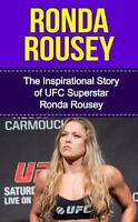 Ronda Rousey : The Inspirational Story of Ufc Superstar Ronda Rousey, Paperba...