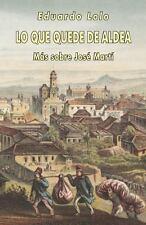 Lo Que Queda de Aldea : Más Sobre José Martí (2014, Paperback)