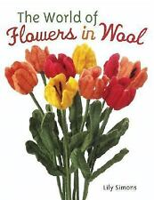 The World of Flowers in Wool by Lily Simons (2006, Hardcover)
