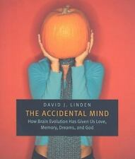 The Accidental Mind: How Brain Evolution Has Given Us Love, Memory, Dreams, and