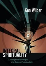 Integral Spirituality: A Startling New Role for Religion in the Modern and Postm