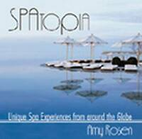 NEW SPAtopia: Unique Spa Experiences from Around the Globe by Amy Rosen