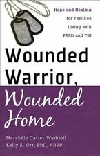Wounded Warrior, Wounded Home : Hope and Healing for Families Living with PTSD a
