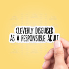 Cleverly Disguised As A Responsible Adult Vinyl Sticker -  Vinyl Decal