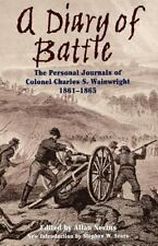 A Diary of Battle : The Personal Journals of Colonel Charles S. Wainwright,...