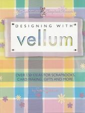 DESIGNING WITH VELLUM SCRAPBOOKING BOOK IDEAS FOR PAGES, CARD MAKING, TAGS, BAGS