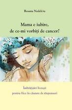 Mama e Iubire, de Ce-Mi Vorbiti de Cancer? : Imbratisari Livresti Pentru...