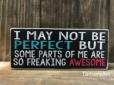 I May Not Be Perfect. wood Sign 3.5X8 inches, Made In Usa