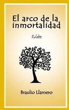El Arco de la Inmortalidad : Relatos by Braulio Llamero (2014, Paperback)
