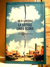 Joe R.Lansdale -- LA SOTTILE LINEA SCURA -- Ed.Einaudi 2004
