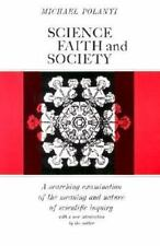 Science, Faith, and Society: By Polanyi, Michael