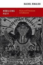 Mobilizing Piety : Islam and Feminism in Indonesia by Rachel Rinaldo (2013,...