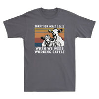 Cows Sorry for What I Said When We Were Working Cattle Vintage Men's T-Shirt Tee