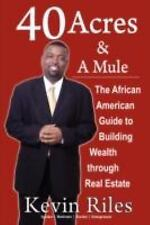 40 Acres and a Mule : The African American Guide to Building Wealth Through...