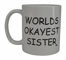 Coffee Mug Funny Cup Best Gag Gift Idea World's Okayest Sister Friend