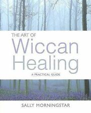 NEW The Art of Wiccan Healing by Sally Morningstar