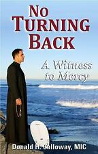 No Turning Back : A Witness to Mercy by Donald H. Calloway (2010, Paperback)