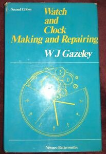 Watch and Clock Making and Repairing by W. J Gazeley