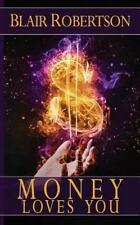 Money Loves You : Easy Manifestation Secrets Revealed: By Robertson, Blair