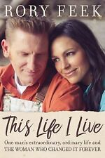 This Life I Live: One Man's Extraordinary, Ordinary Life and the, Rory Feek