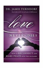 Love Never Dies: How to Reconnect and Make Peace with the Decea... Free Shipping