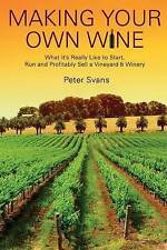 Making Your Own Wine: What it's Really Like to Start, Run and Profitably Sell a
