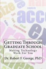 Getting Through Graduate School : Making Technology Work for You: By George, ...