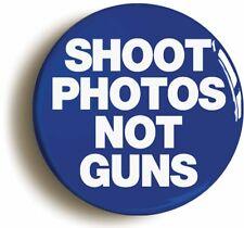 SHOOT PHOTOS NOT GUNS PEACE BADGE BUTTON PIN (Size is 1inch/25mm diameter)