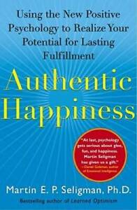 Authentic Happiness: Using the New Positive Psychology to Realize Your Po - GOOD