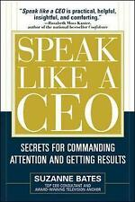 Speak Like a CEO: Secrets for Communicating Attention and Getting Results by...