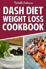 Dash Diet Weight Loss Cookbook: Lower Blood Pressure, Lose Weight, Prevent Diabe