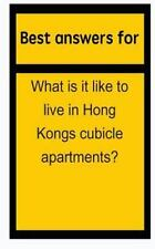 Best Answers for What Is It Like to Live in Hong Kongs Cubicle Apartments? by...