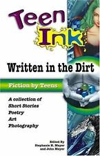 Teen Ink: Written in the Dirt: A Collection of Short Stories, Poetry, -ExLibrary