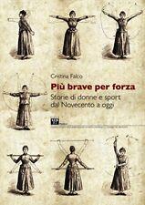 PIÙ BRAVE PER FORZA Storie di donne e sport dal '900 a oggi Falco Ed. SEB 27 '15