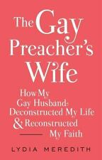 The Gay Preacher's Wife: How My Gay Husband Deconstructed My Life and