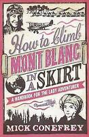 How to Climb Mont Blanc in a Skirt: A Handbook for the Lady Adventurer