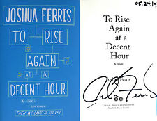 Joshua Ferris~SIGNED & DATED~To Rise Again at a Decent Hour~1st/1st HC~Photos++
