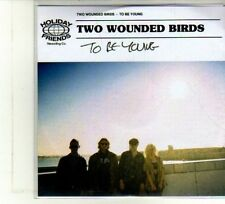 (DU424) Two Wounded Birds, To Be Young - DJ CD