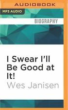 I Swear I'll Be Good at It! by Wes Janisen (2016, MP3 CD, Unabridged)