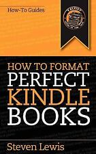 How to Format Perfect Kindle Books : From Manuscript to Perfect Kindle Ebook