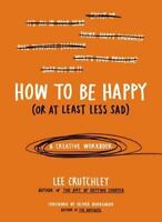 HOW TO BE HAPPY (OR AT LEAST LESS SAD) - LEE CRUTCHLEY (039917298X) NEW