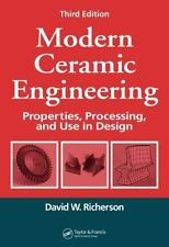Modern Ceramic Engineering : Properties, Processing, and Use in Design by David