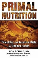 Excellent, Primal Nutrition: Paleolithic and Ancestral Diets for Optimal Health,