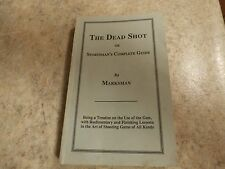THE DEAD SHOT OR SPORTSMAN'S COMPLETE GUIDE/ MARKSMAN-REPRINT 3RD LONDON EDITION